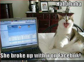 Hahahaha  She broke up with u on Facebuk!