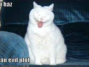i haz  an evil plot