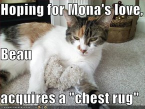 "Hoping for Mona's love, Beau acquires a ""chest rug"""