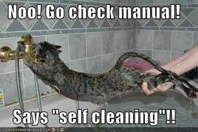 "Noo! Go check manual!  Says ""self cleaning""!!"