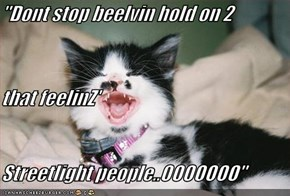 """Dont stop beelvin hold on 2  that feelinZ' Streetlight people..OOOOOOO"""