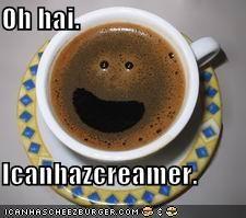 Oh hai.  Icanhazcreamer.