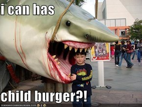 i can has  child burger?!