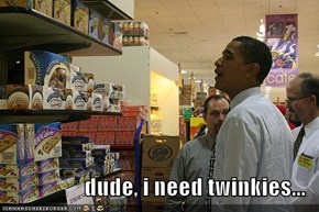dude, i need twinkies...