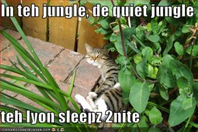 In teh jungle, de quiet jungle  teh lyon sleepz 2nite