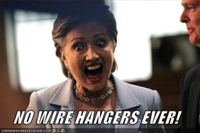 NO WIRE HANGERS EVER!