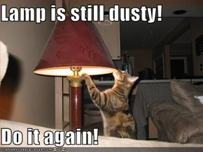 Lamp is still dusty!  Do it again!