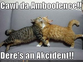 Cawl da Amboolence!!  Dere's an Akcident!!