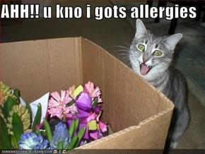 AHH!! u kno i gots allergies