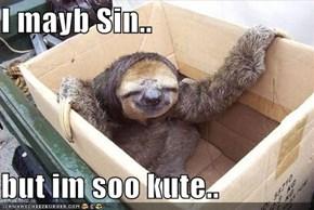 I mayb Sin..  but im soo kute..
