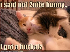 i said not 2nite hunny..  i got a hurbalz
