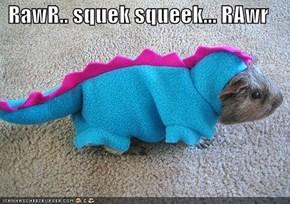 RawR.. squek squeek... RAwr