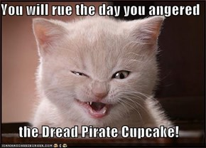 You will rue the day you angered  the Dread Pirate Cupcake!