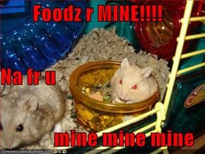 Foodz r MINE!!!! Na fr u mine mine mine