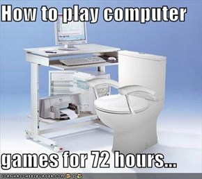 How to play computer   games for 72 hours...