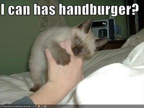 I can has handburger?