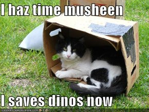 I haz time musheen  I saves dinos now