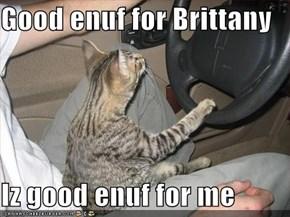 Good enuf for Brittany  Iz good enuf for me