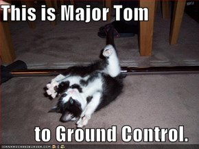 This is Major Tom  to Ground Control.