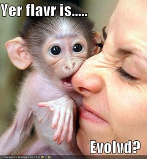 Yer flavr is.....  Evolvd?
