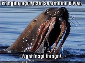 Ph'nglui mglw'nafh Sealthulhu R'lyeh   Wgah'nagl fhtagn!