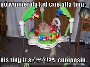 no wunner da kid crie alla timz,  dis ting iz &@#@!?% cunfoosin.