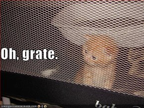 Oh, grate.