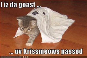 I iz da goast ...  ... uv Krissmeows passed