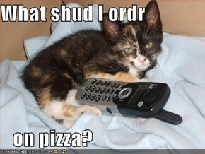What shud I ordr     on pizza?