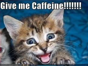 Give me Caffeine!!!!!!!
