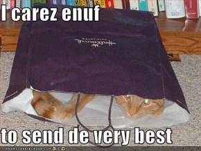 I carez enuf  to send de very best