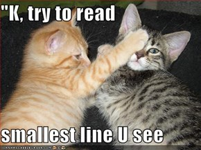"""""""K, try to read   smallest line U see"""