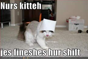 Nurs kitteh  jes fineshes hur shift