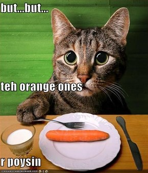 but...but... teh orange ones r poysin