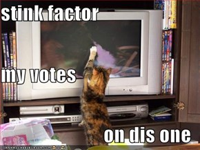 stink factor my votes on dis one