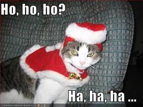 Ho, ho, ho?  Ha, ha, ha ...