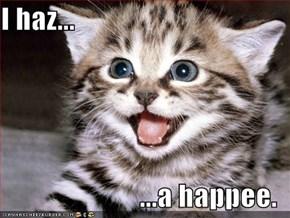 I haz...  ...a happee.