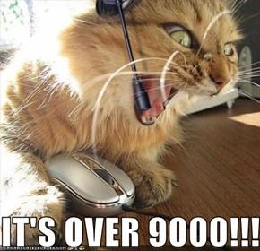 IT'S OVER 9000!!!