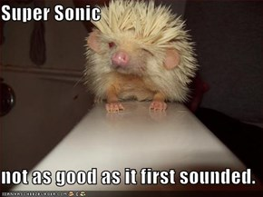 Super Sonic  not as good as it first sounded.
