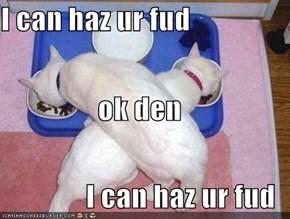 I can haz ur fud ok den I can haz ur fud