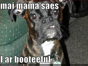 mai mama saes  I ar booteeful