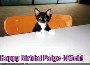 Happy Birfdai Paige-kitteh!