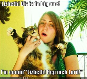 'Lizbeth! Diz iz da big one!  I'm comin' 'Lizbeth! Hep meh Lord!""
