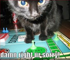 damn right ur sorry!