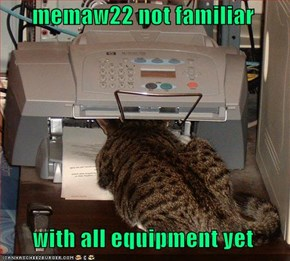 memaw22 not familiar    with all equipment yet