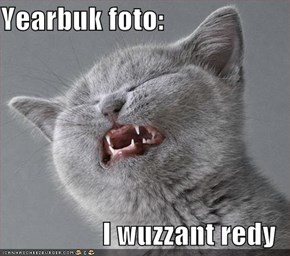 Yearbuk foto:  I wuzzant redy