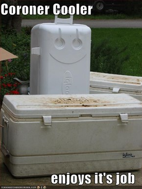 Coroner Cooler  enjoys it's job