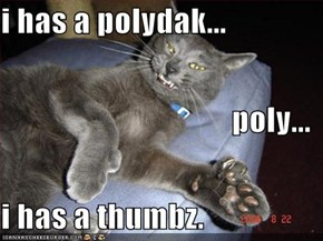 i has a polydak... poly... i has a thumbz.