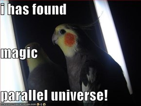 i has found magic parallel universe!