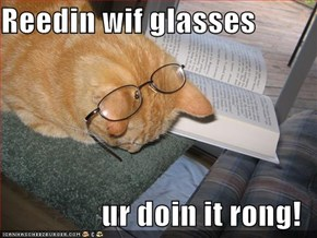 Reedin wif glasses  ur doin it rong!